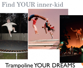 Find your inner kid, trampoline your dreams