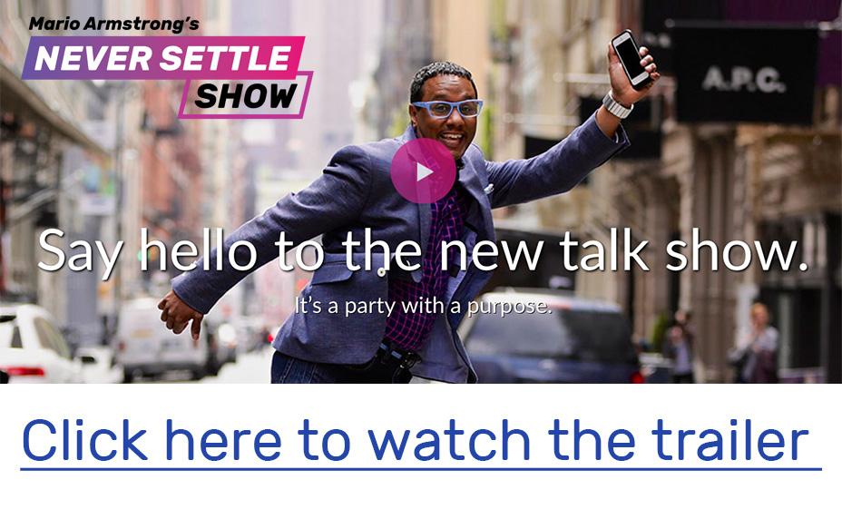 Mario Armstrong's Never Settle Show - Click Here to Watch the Trailer